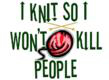 I knit so I won't kill people